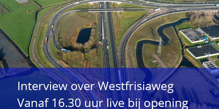 Interviews over project Westfrisiaweg en live bij opening [video]