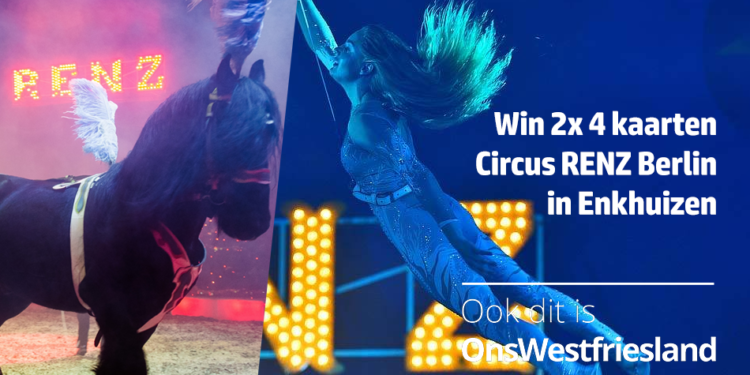 Maak kans op 2x 4 kaarten Circus RENZ Berlin in Enkhuizen